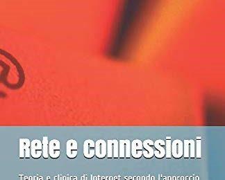 """""""RETE E CONNESSIONI. TEORIA E CLINICA DI INTERNET SECONDO L'APPROCCIO SISTEMICO-RELAZIONALE"""""""