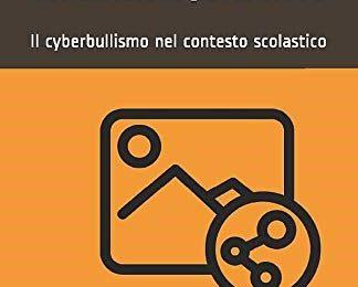 """""""CONDIVISIONI PERICOLOSE. IL CYBERBULLISMO NEL CONTESTO SCOLASTICO"""" scritto con Stefano Bonato"""